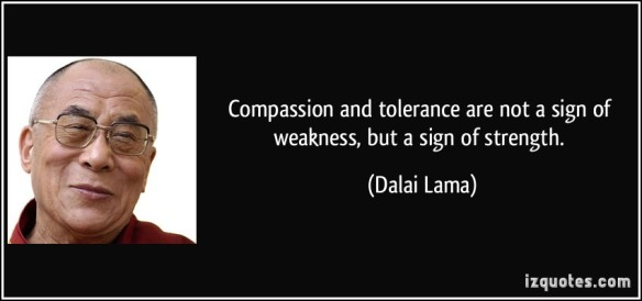 quote-compassion-and-tolerance-are-not-a-sign-of-weakness-but-a-sign-of-strength-dalai-lama-222462120815